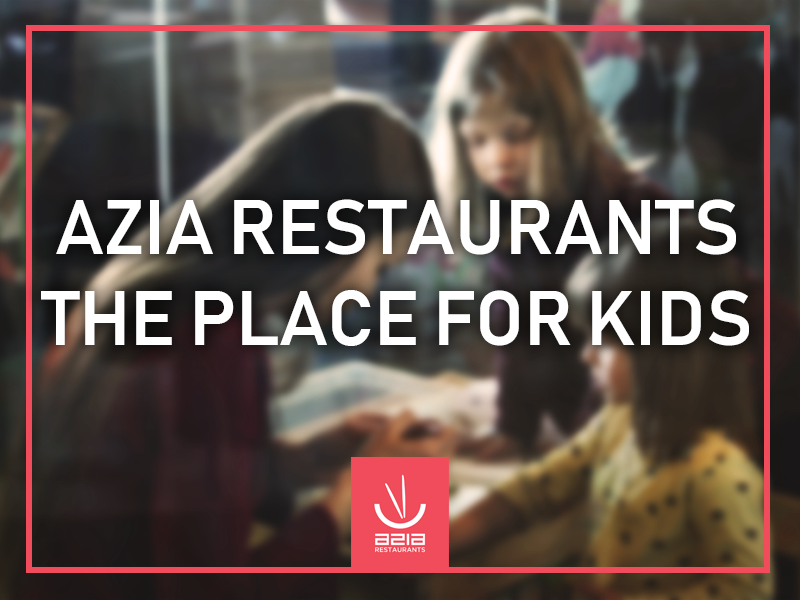 Azia Restaurants the place for kids