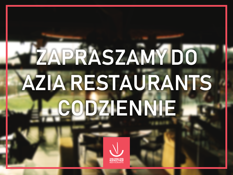Zapraszamy do Azia Restaurants codziennie