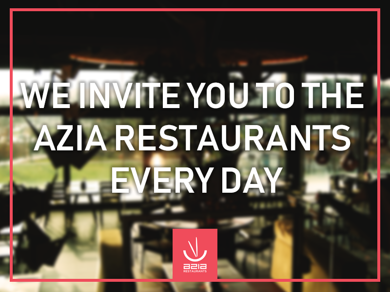 We invite you to the Azia Restaurants every day