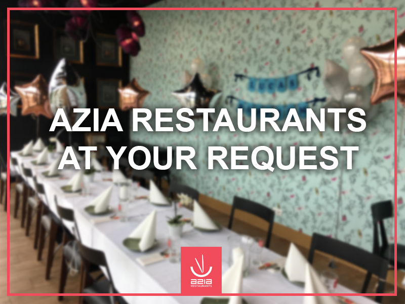 AZIA RESTAURANTS AT YOUR REQUEST